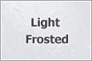 Light Frosted